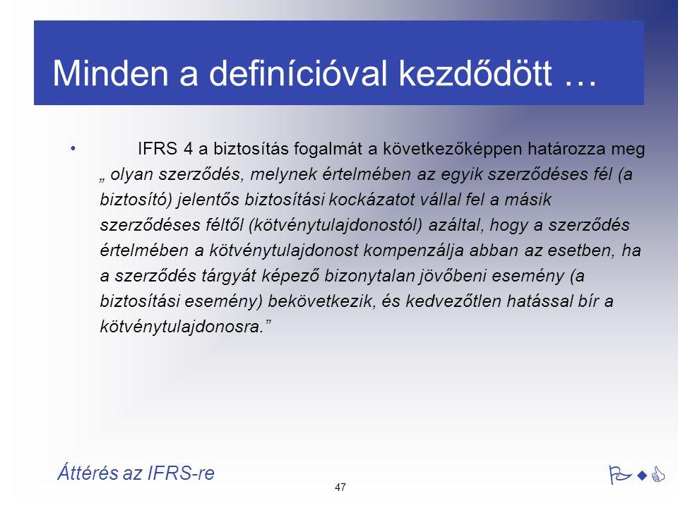 """47 PwC Áttérés az IFRS-re Minden a definícióval kezdődött … IFRS 4 a biztosítás fogalmát a következőképpen határozza meg """" olyan szerződés, melynek ér"""