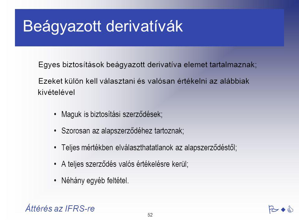 52 PwC Áttérés az IFRS-re Beágyazott derivatívák Egyes biztosítások beágyazott derivatíva elemet tartalmaznak; Ezeket külön kell választani és valósan