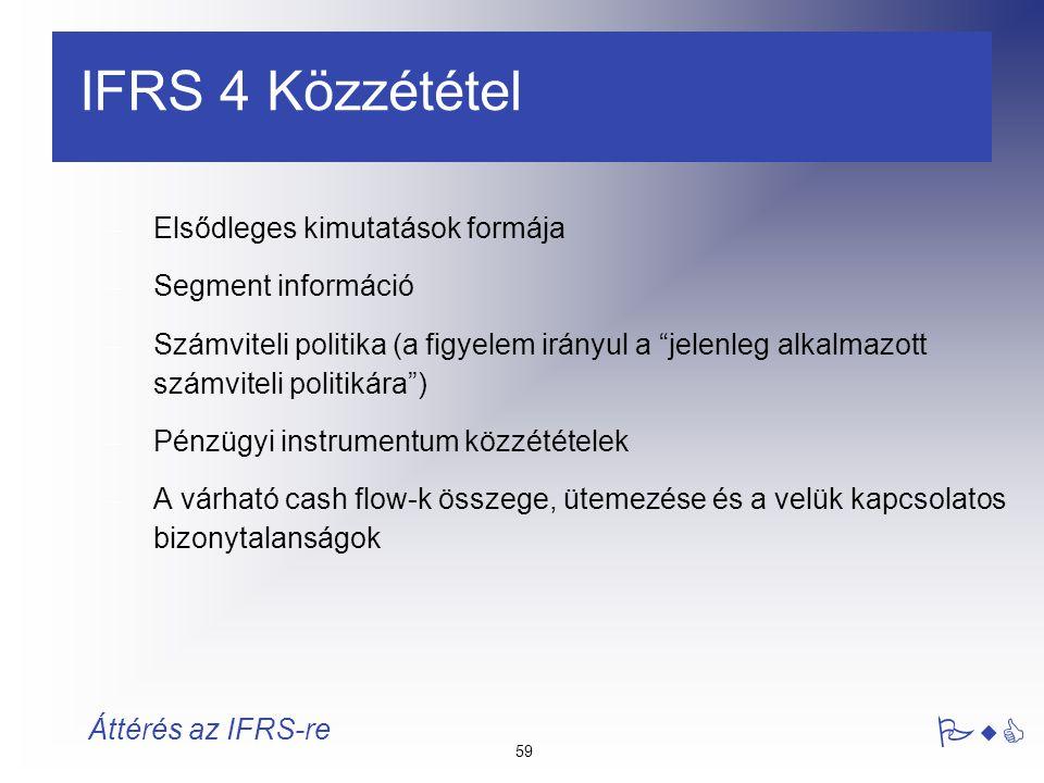 """59 PwC Áttérés az IFRS-re IFRS 4 Közzététel – Elsődleges kimutatások formája – Segment információ – Számviteli politika (a figyelem irányul a """"jelenle"""