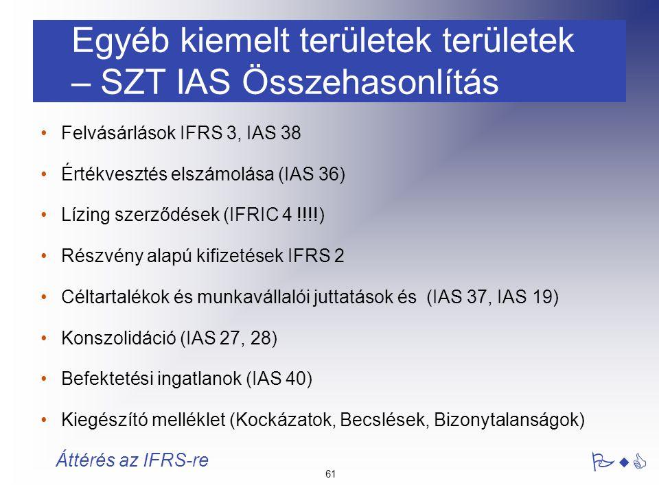 61 PwC Áttérés az IFRS-re Egyéb kiemelt területek területek – SZT IAS Összehasonlítás Felvásárlások IFRS 3, IAS 38 Értékvesztés elszámolása (IAS 36) L