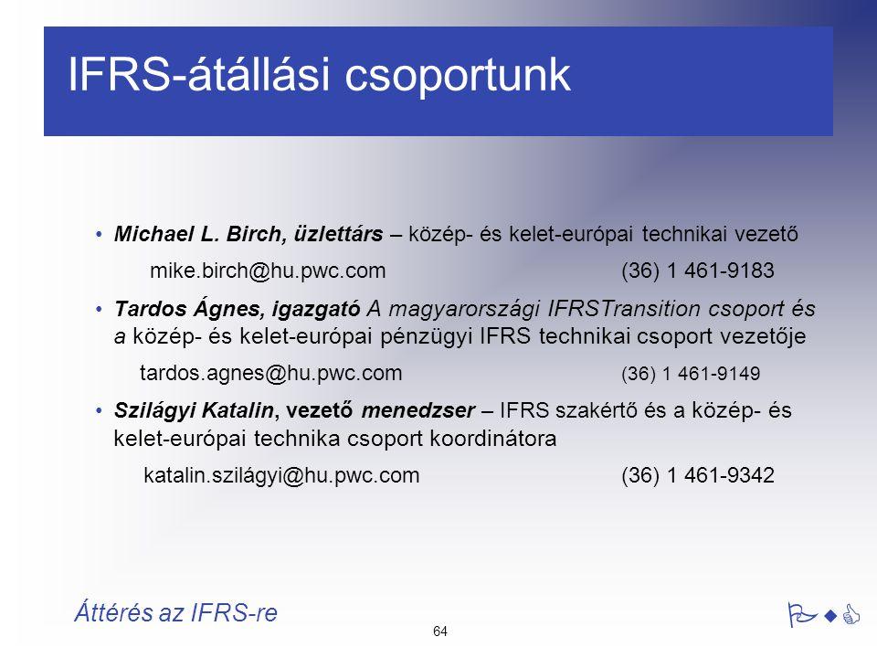 64 PwC Áttérés az IFRS-re IFRS-átállási csoportunk Michael L. Birch, üzlettárs – közép- és kelet-európai technikai vezető mike.birch@hu.pwc.com(36) 1