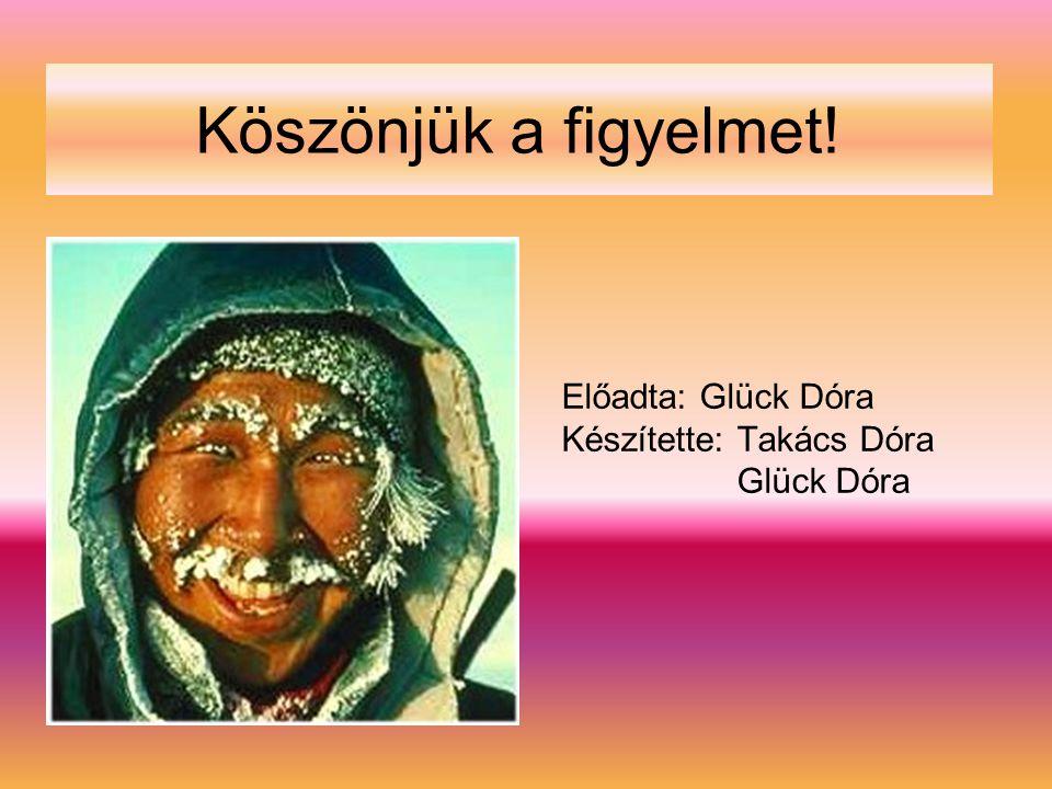 Előadta: Glück Dóra Készítette: Takács Dóra Glück Dóra Köszönjük a figyelmet!