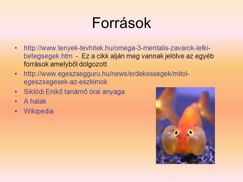 Források http://www.tenyek-tevhitek.hu/omega-3-mentalis-zavarok-lelki- betegsegek.htm - Ez a cikk alján meg vannak jelölve az egyéb források amelyből dolgozott http://www.egeszsegguru.hu/news/erdekessegek/mitol- egeszsegesek-az-eszkimok Siklódi Enikő tanárnő órai anyaga A halak Wikipedia