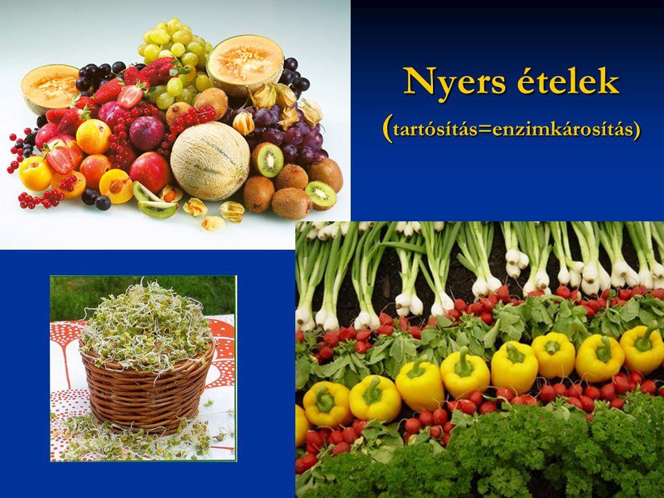 Nyers ételek ( tartósítás=enzimkárosítás)