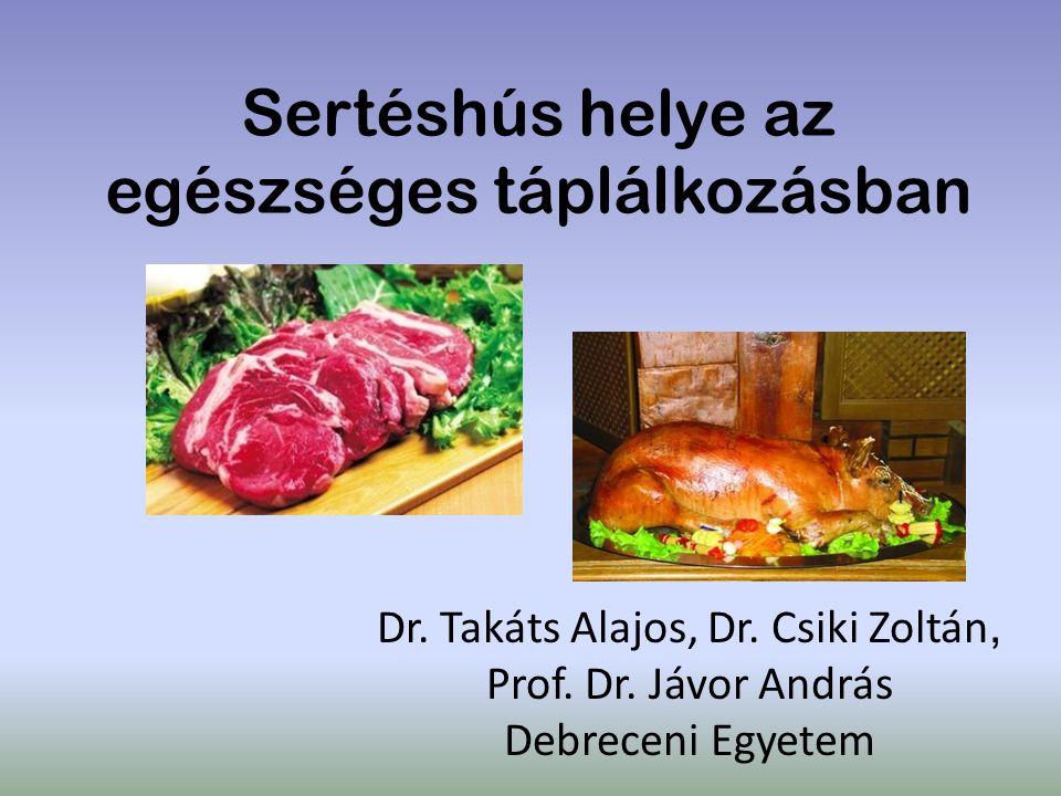 Sertéshús helye az egészséges táplálkozásban Dr. Takáts Alajos, Dr. Csiki Zoltán, Prof. Dr. Jávor András Debreceni Egyetem