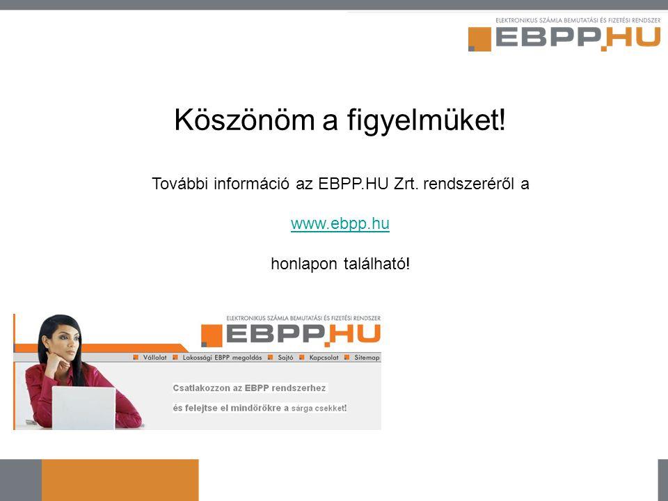 Köszönöm a figyelmüket! További információ az EBPP.HU Zrt. rendszeréről a www.ebpp.hu honlapon található!