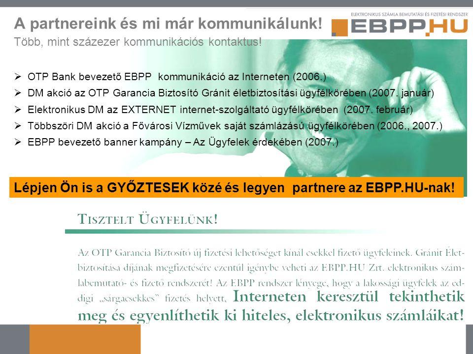 A partnereink és mi már kommunikálunk! Több, mint százezer kommunikációs kontaktus!  OTP Bank bevezető EBPP kommunikáció az Interneten (2006.)  DM a