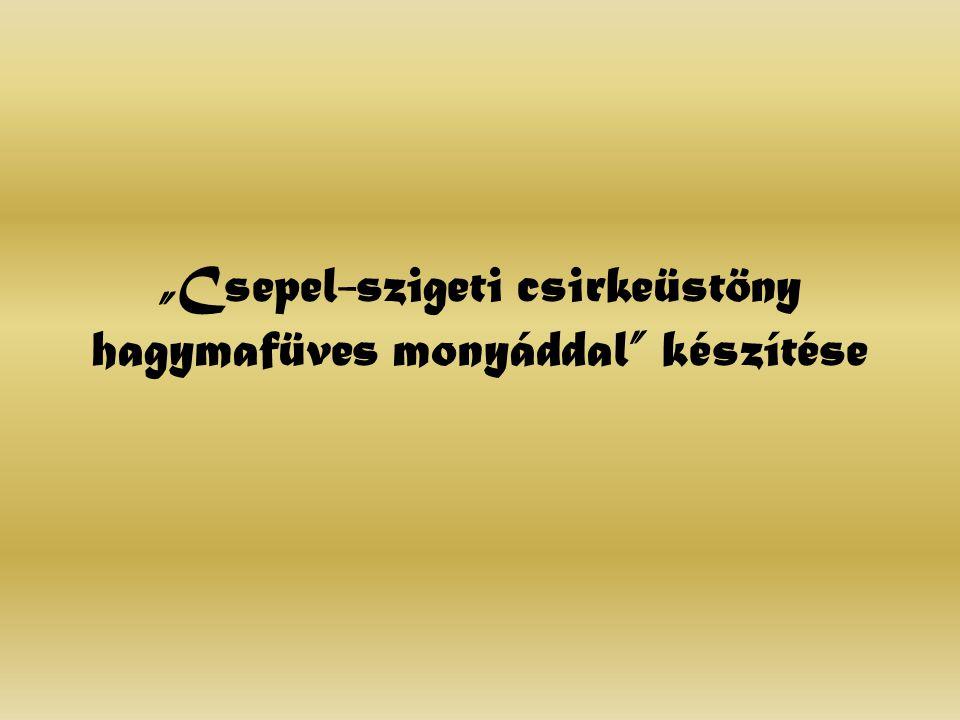 """""""Csepel-szigeti csirkeüstöny hagymafüves monyáddal"""" készítése"""