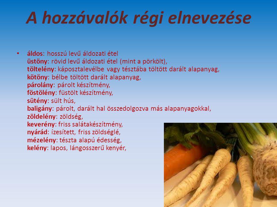 A hozzávalók régi elnevezése áldos: hosszú levű áldozati étel üstöny: rövid levű áldozati étel (mint a pörkölt), töltelény: káposztalevélbe vagy tészt
