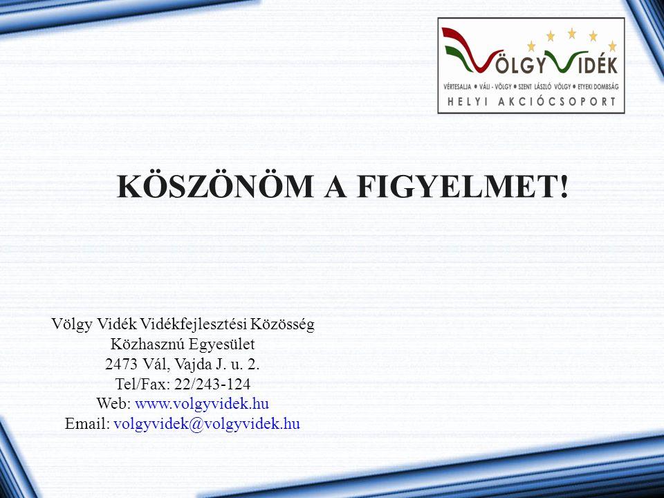 KÖSZÖNÖM A FIGYELMET! Völgy Vidék Vidékfejlesztési Közösség Közhasznú Egyesület 2473 Vál, Vajda J. u. 2. Tel/Fax: 22/243-124 Web: www.volgyvidek.hu Em