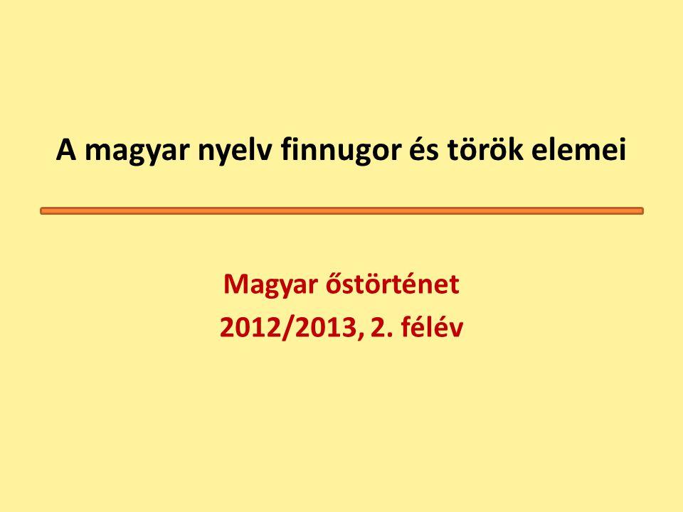 A magyar nyelv finnugor és török elemei Magyar őstörténet 2012/2013, 2. félév