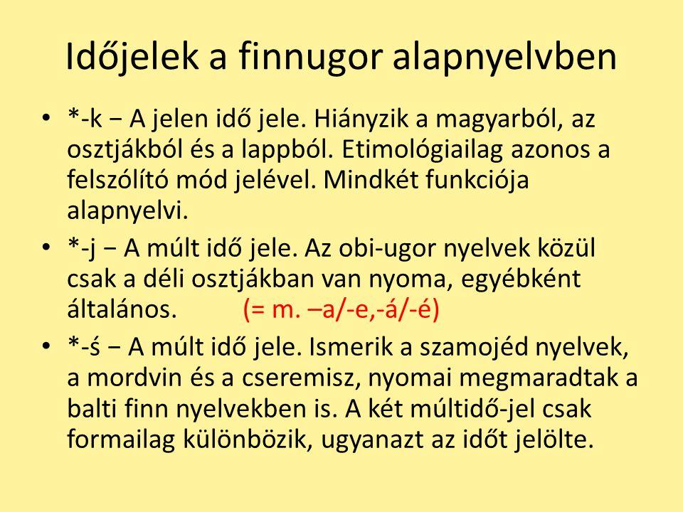 Időjelek a finnugor alapnyelvben *-k − A jelen idő jele. Hiányzik a magyarból, az osztjákból és a lappból. Etimológiailag azonos a felszólító mód jelé
