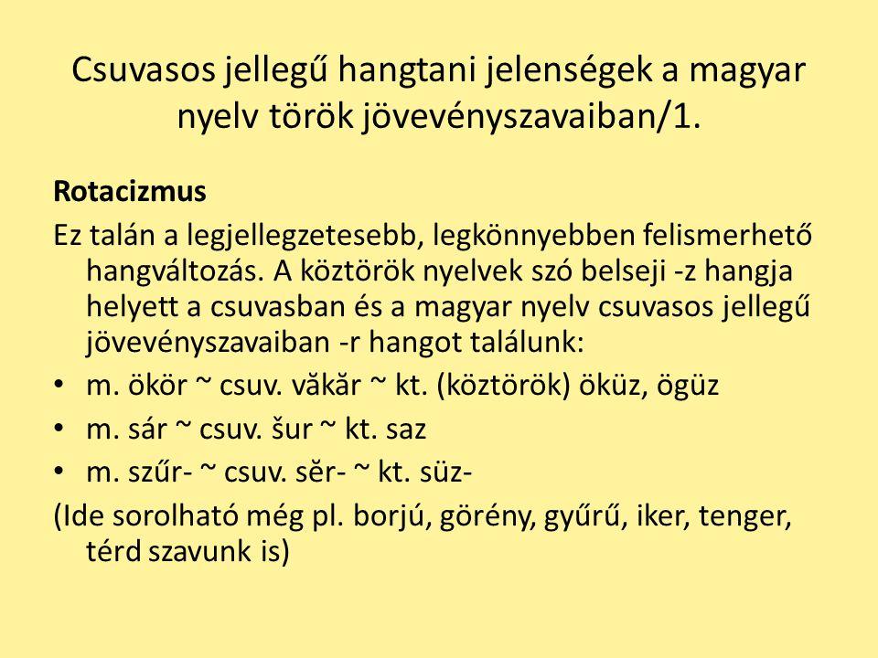 Csuvasos jellegű hangtani jelenségek a magyar nyelv török jövevényszavaiban/1. Rotacizmus Ez talán a legjellegzetesebb, legkönnyebben felismerhető han