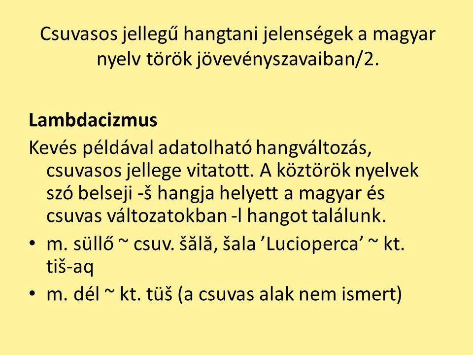 Csuvasos jellegű hangtani jelenségek a magyar nyelv török jövevényszavaiban/2. Lambdacizmus Kevés példával adatolható hangváltozás, csuvasos jellege v