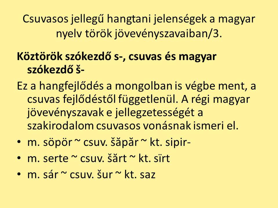 Csuvasos jellegű hangtani jelenségek a magyar nyelv török jövevényszavaiban/3. Köztörök szókezdő s-, csuvas és magyar szókezdő š- Ez a hangfejlődés a