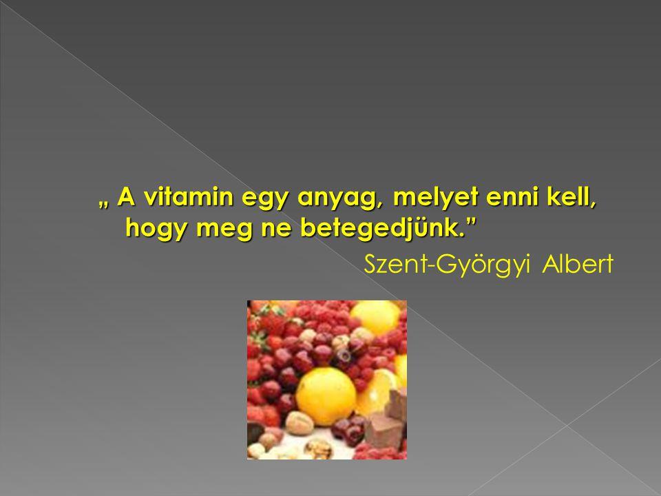 """"""" A vitamin egy anyag, melyet enni kell, hogy meg ne betegedjünk. Szent-Györgyi Albert"""