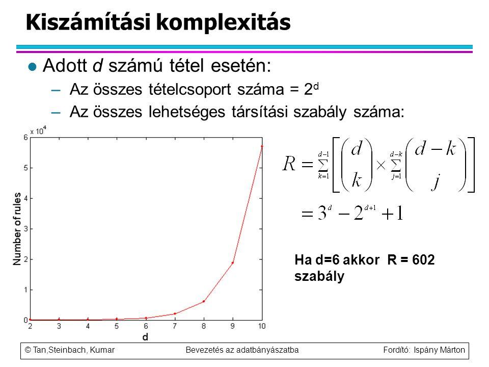 © Tan,Steinbach, Kumar Bevezetés az adatbányászatba Fordító: Ispány Márton Kiszámítási komplexitás l Adott d számú tétel esetén: –Az összes tételcsopo