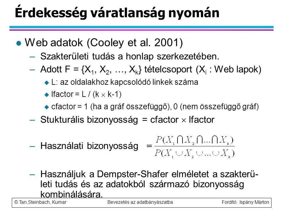© Tan,Steinbach, Kumar Bevezetés az adatbányászatba Fordító: Ispány Márton Érdekesség váratlanság nyomán l Web adatok (Cooley et al. 2001) –Szakterüle
