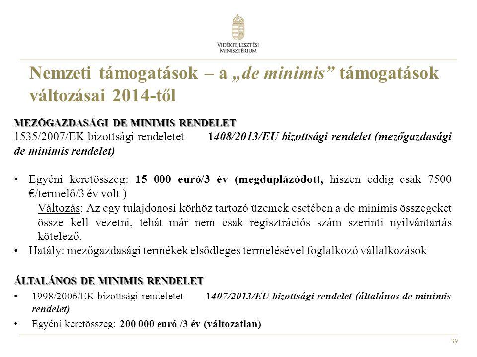 39 MEZŐGAZDASÁGI DE MINIMIS RENDELET 1535/2007/EK bizottsági rendeletet 1408/2013/EU bizottsági rendelet (mezőgazdasági de minimis rendelet) Egyéni ke