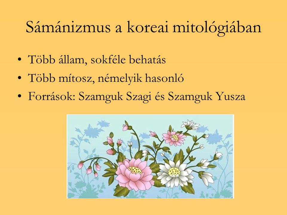 Sámánizmus a koreai mitológiában Több állam, sokféle behatás Több mítosz, némelyik hasonló Források: Szamguk Szagi és Szamguk Yusza
