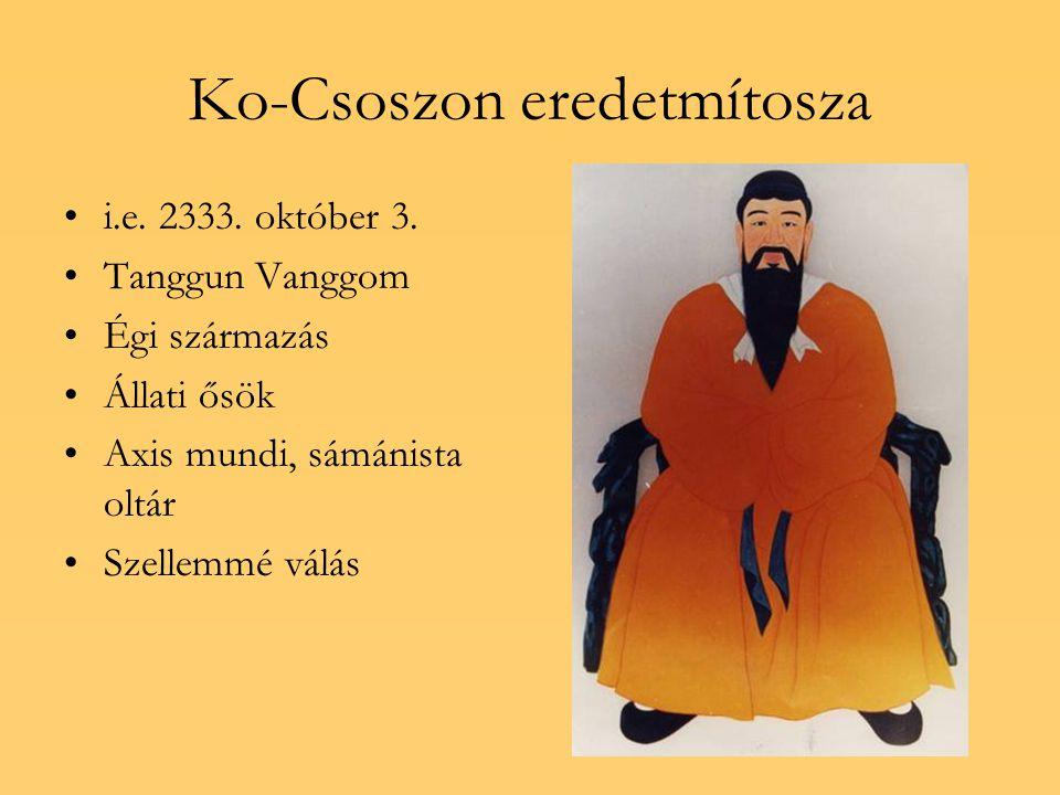 Ko-Csoszon eredetmítosza i.e. 2333. október 3. Tanggun Vanggom Égi származás Állati ősök Axis mundi, sámánista oltár Szellemmé válás