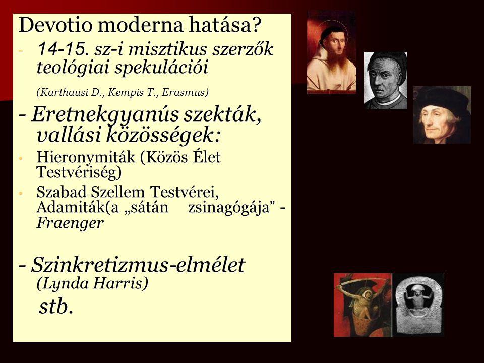 Devotio moderna hatása? - 14-15. sz-i misztikus szerzők teológiai spekulációi (Karthausi D., Kempis T., Erasmus) - Eretnekgyanús szekták, vallási közö