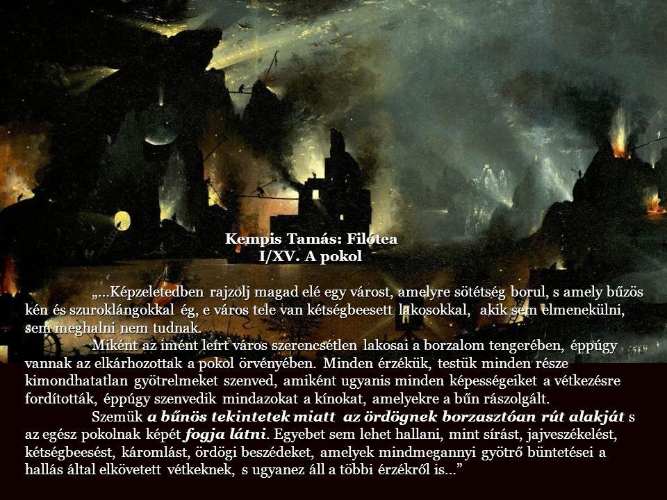 """Kempis Tamás: Filótea I/XV. A pokol """"…Képzeletedben rajzolj magad elé egy várost, amelyre sötétség borul, s amely bűzös kén és szuroklángokkal ég, e v"""