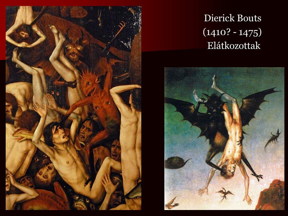 Dierick Bouts Dierick Bouts (1410? - 1475) (1410? - 1475) Elátkozottak Elátkozottak