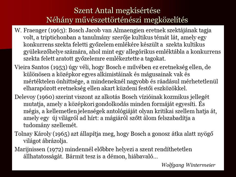 Szent Antal megkísértése Néhány művészettörténészi megközelítés W. Fraenger (1963): Bosch Jacob van Almaengien eretnek szektájának tagja volt, a tript