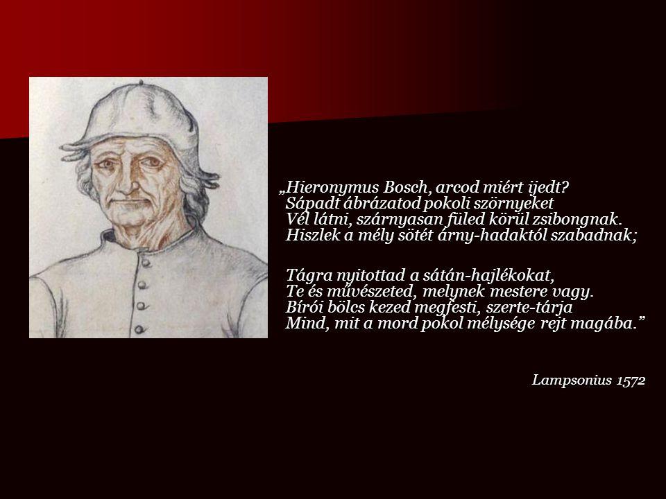 """""""Hieronymus Bosch, arcod miért ijedt? Sápadt ábrázatod pokoli szörnyeket Vél látni, szárnyasan füled körül zsibongnak. Hiszlek a mély sötét árny-hadak"""