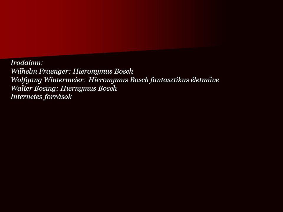 Irodalom: Wilhelm Fraenger: Hieronymus Bosch Wolfgang Wintermeier: Hieronymus Bosch fantasztikus életműve Walter Bosing: Hiernymus Bosch Internetes fo