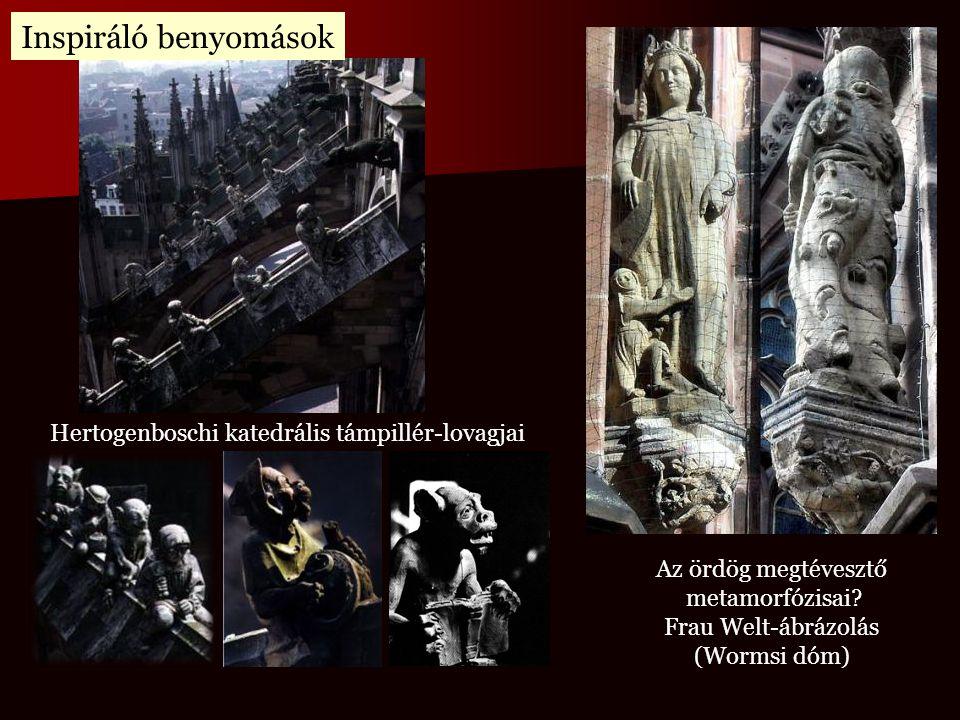 Az ördög megtévesztő metamorfózisai? Frau Welt-ábrázolás (Wormsi dóm) Hertogenboschi katedrális támpillér-lovagjai Inspiráló benyomások