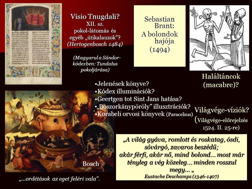 """Sebastian Brant: A bolondok hajója (1494) Haláltáncok (macabre)? Világvége-víziók? Világvége-víziók? ( Világvége - előrejelzés 1524. II. 25-re) """"…ordé"""