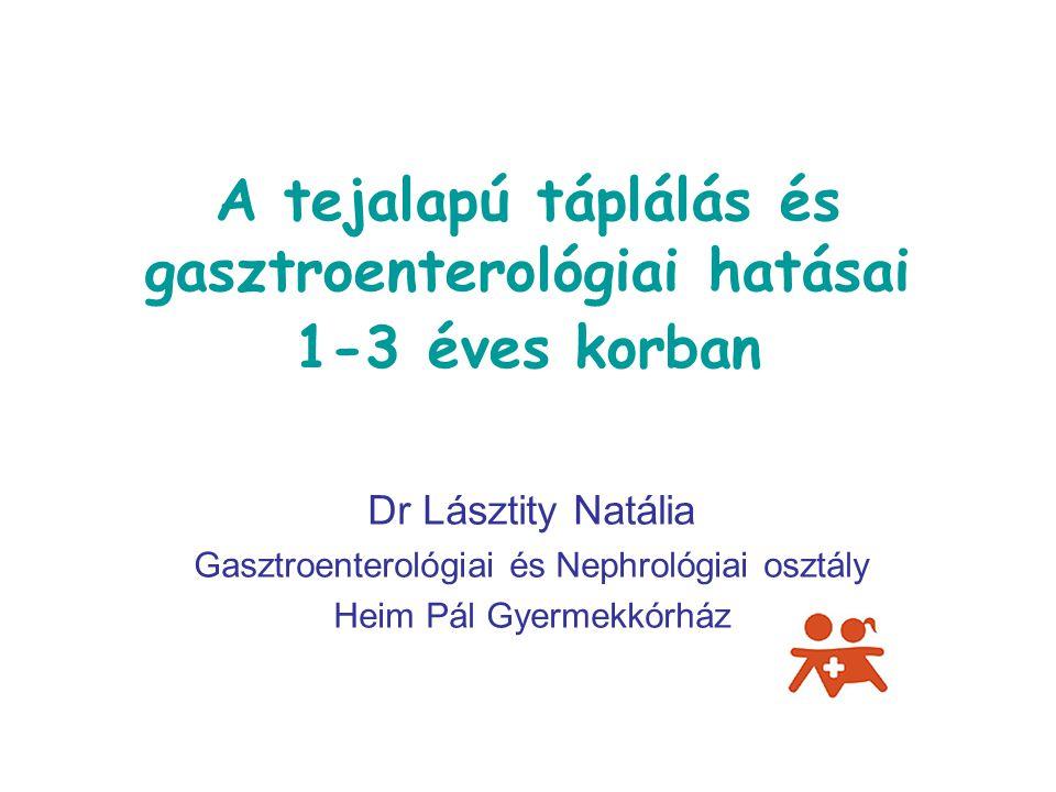 A tejalapú táplálás és gasztroenterológiai hatásai 1-3 éves korban Dr Lásztity Natália Gasztroenterológiai és Nephrológiai osztály Heim Pál Gyermekkór