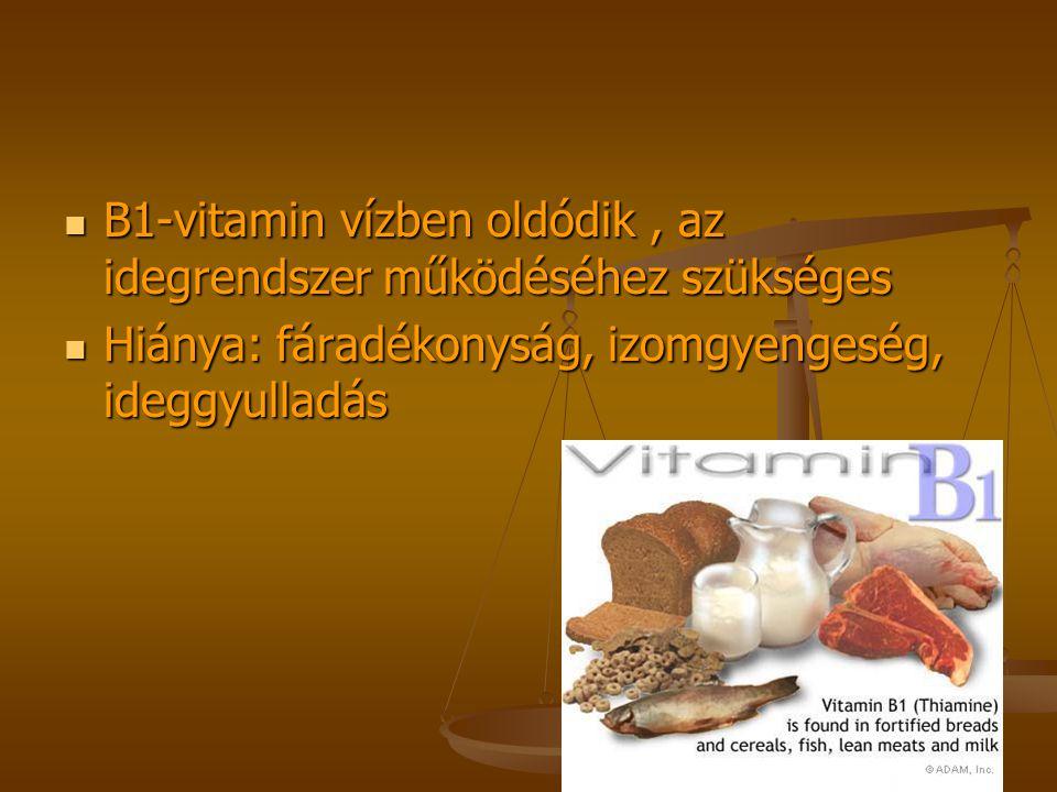B1-vitamin vízben oldódik, az idegrendszer működéséhez szükséges Hiánya: fáradékonyság, izomgyengeség, ideggyulladás