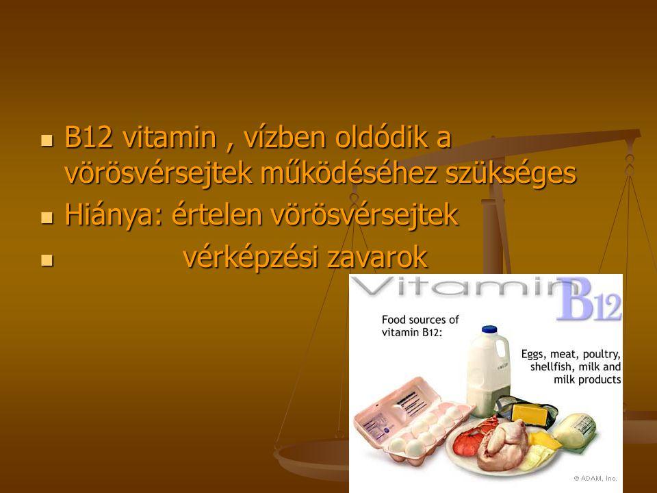 B12 vitamin, vízben oldódik a vörösvérsejtek működéséhez szükséges Hiánya: értelen vörösvérsejtek v vérképzési zavarok