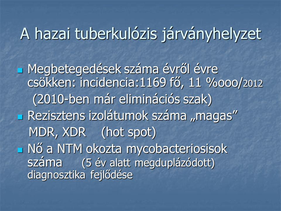 A hazai tuberkulózis járványhelyzet Megbetegedések száma évről évre csökken: incidencia:1169 fő, 11 %ooo/ 2012 Megbetegedések száma évről évre csökken