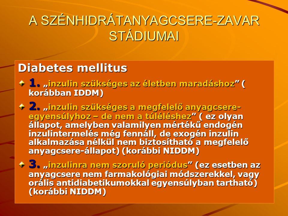 """17 A SZÉNHIDRÁTANYAGCSERE-ZAVAR STÁDIUMAI Diabetes mellitus 1. """"inzulin szükséges az életben maradáshoz"""" ( korábban IDDM) 2. """"inzulin szükséges a megf"""