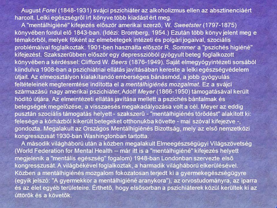 August Forel (1848-1931) svájci pszichiáter az alkoholizmus ellen az absztinenciáért harcolt. Lelki egészségről írt könyve több kiadást ért meg. A