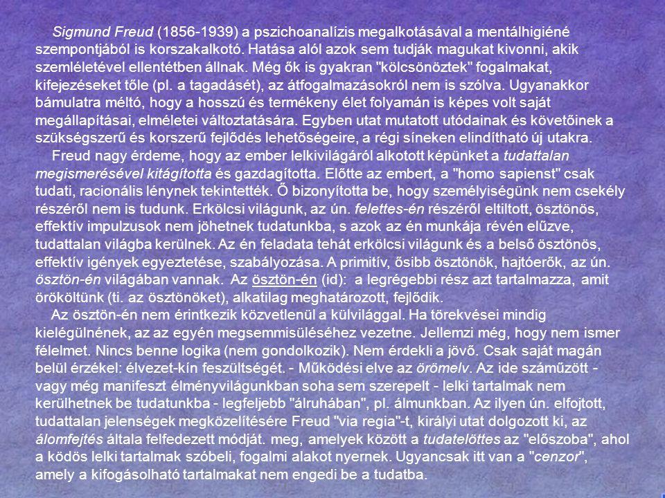 Sigmund Freud (1856-1939) a pszichoanalízis megalkotásával a mentálhigiéné szempontjából is korszakalkotó. Hatása alól azok sem tudják magukat kivonni