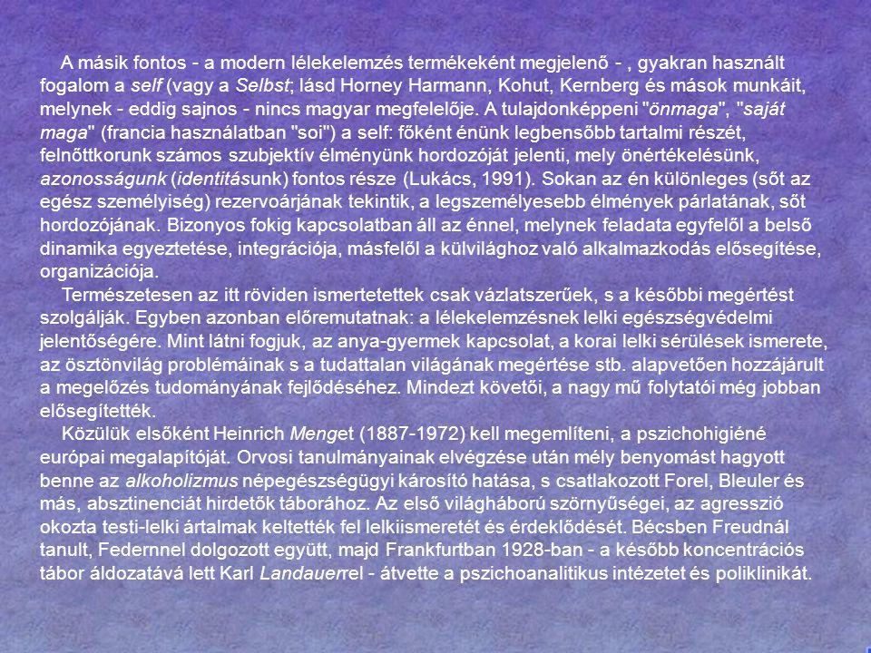 A másik fontos - a modern lélekelemzés termékeként megjelenő -, gyakran használt fogalom a self (vagy a Selbst; lásd Horney Harmann, Kohut, Kernberg és mások munkáit, melynek - eddig sajnos - nincs magyar megfelelője.