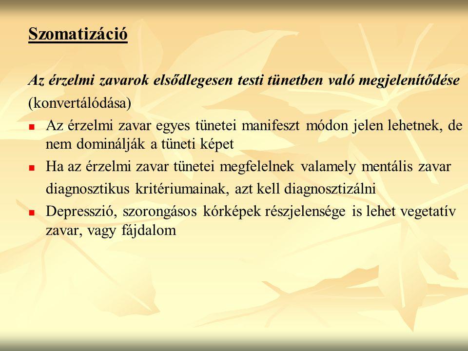 Szomatizáció Az érzelmi zavarok elsődlegesen testi tünetben való megjelenítődése (konvertálódása) Az érzelmi zavar egyes tünetei manifeszt módon jelen
