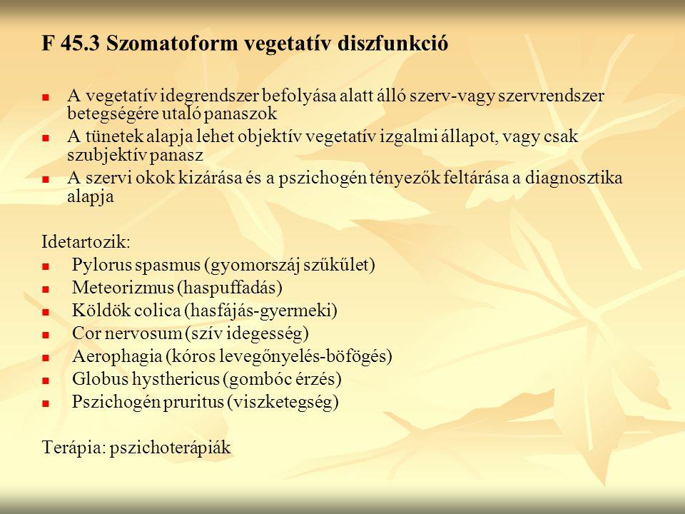 F 45.3 Szomatoform vegetatív diszfunkció A vegetatív idegrendszer befolyása alatt álló szerv-vagy szervrendszer betegségére utaló panaszok A tünetek a