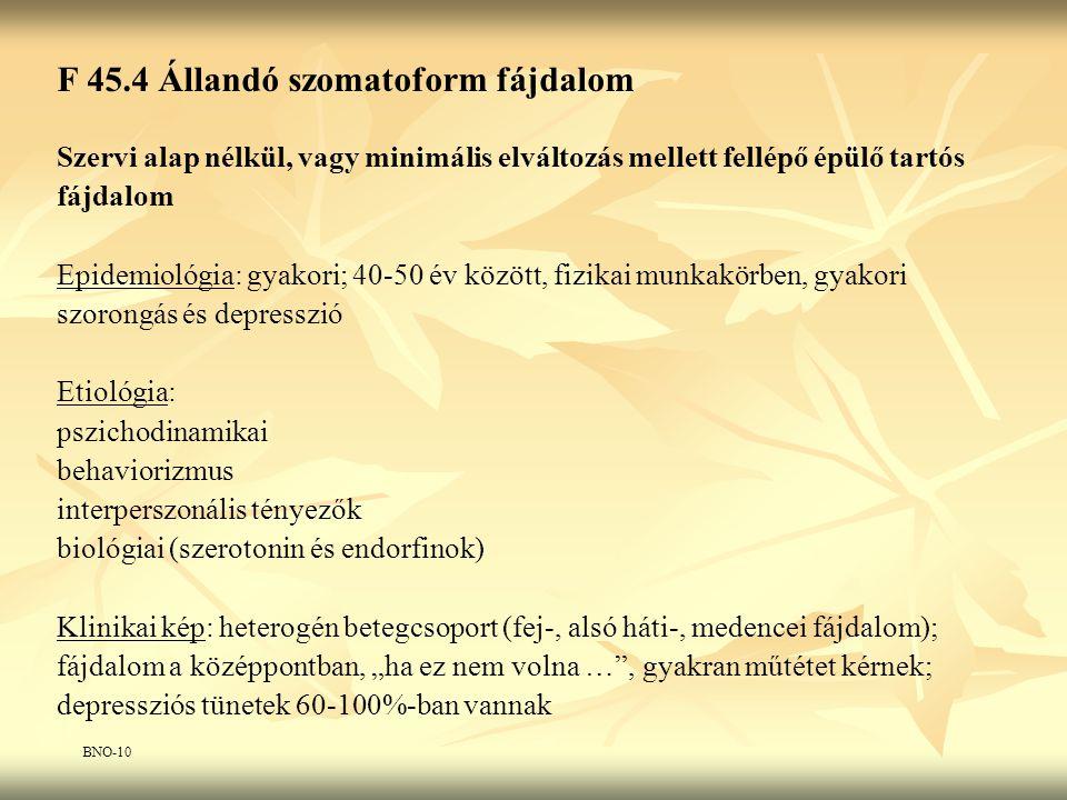 F 45.4 Állandó szomatoform fájdalom Szervi alap nélkül, vagy minimális elváltozás mellett fellépő épülő tartós fájdalom Epidemiológia: gyakori; 40-50