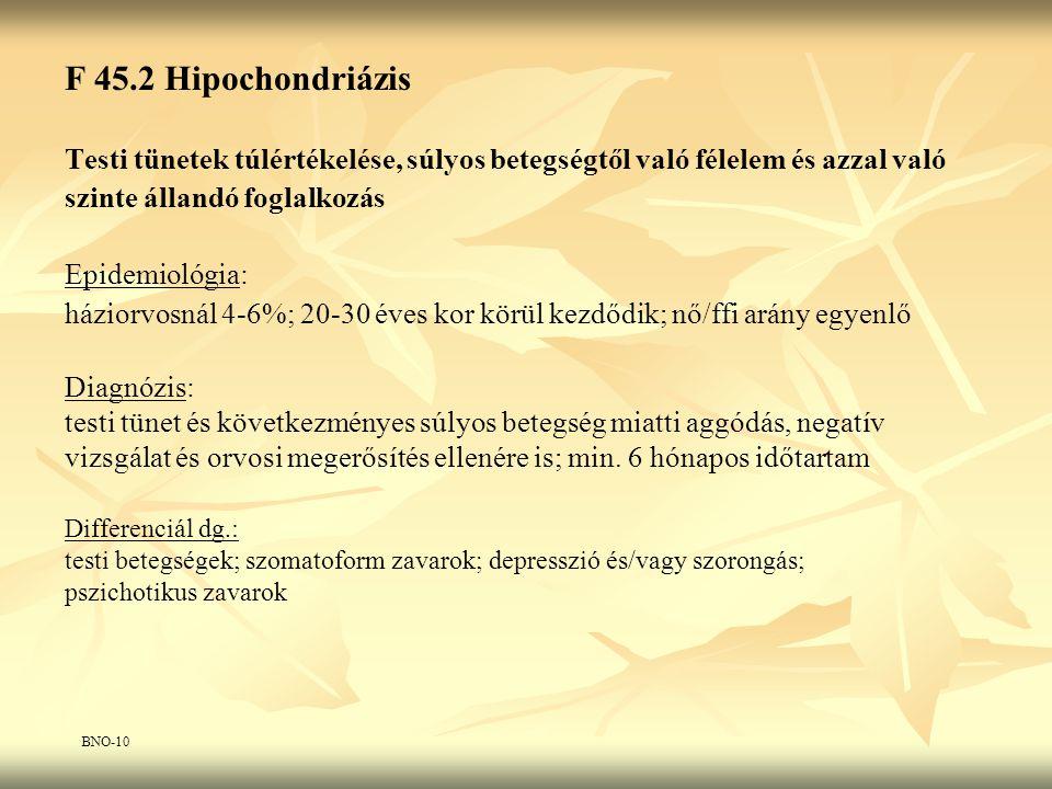 F 45.2 Hipochondriázis Testi tünetek túlértékelése, súlyos betegségtől való félelem és azzal való szinte állandó foglalkozás Epidemiológia: háziorvosn