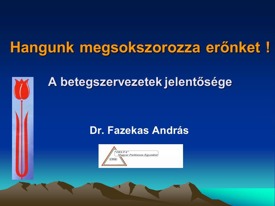 Dr. Fazekas András Hangunk megsokszorozza erőnket ! A betegszervezetek jelentősége