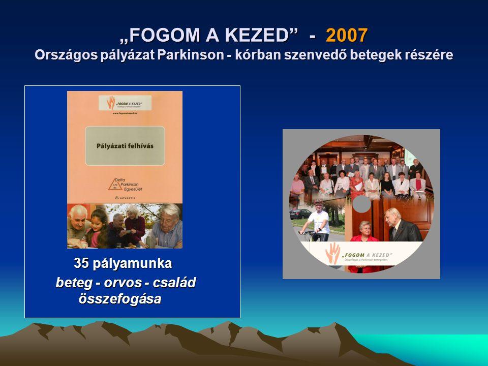 """""""FOGOM A KEZED"""" - 2007 Országos pályázat Parkinson - kórban szenvedő betegek részére 35 pályamunka 35 pályamunka beteg - orvos - család összefogása be"""