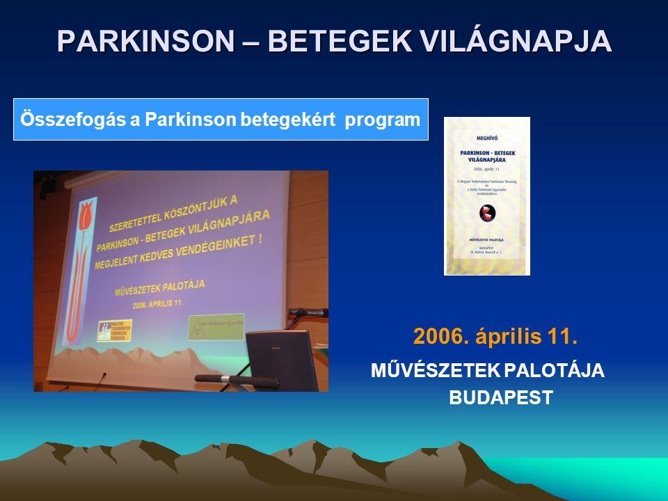 PARKINSON – BETEGEK VILÁGNAPJA 2006. április 11. MŰVÉSZETEK PALOTÁJA BUDAPEST Összefogás a Parkinson betegekért program