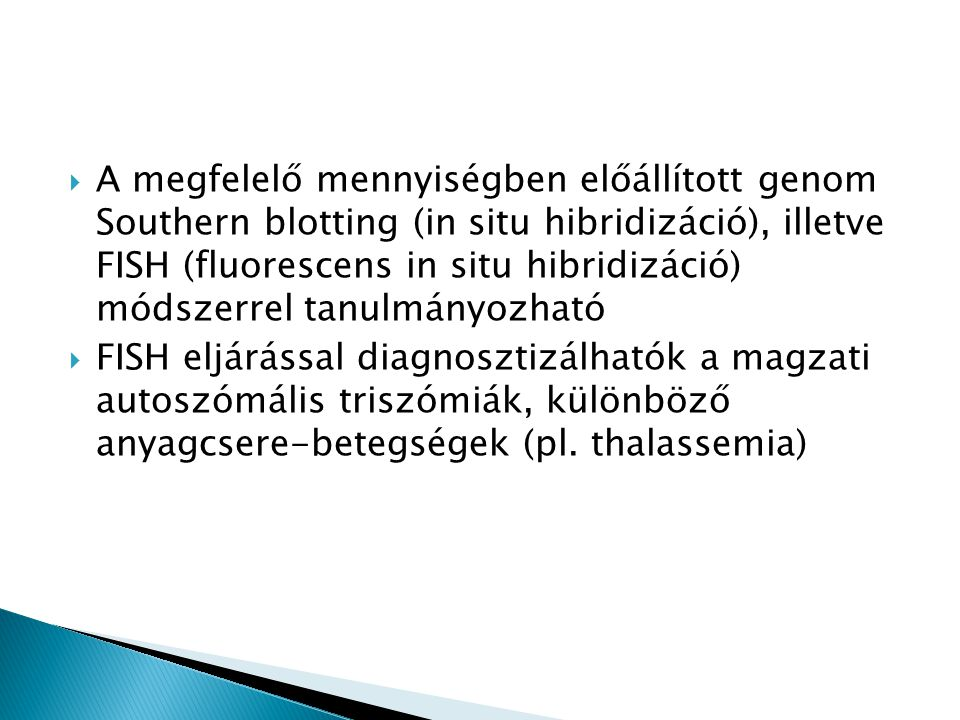  A megfelelő mennyiségben előállított genom Southern blotting (in situ hibridizáció), illetve FISH (fluorescens in situ hibridizáció) módszerrel tanu