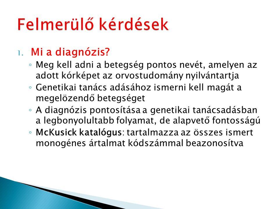 1. Mi a diagnózis? ◦ Meg kell adni a betegség pontos nevét, amelyen az adott kórképet az orvostudomány nyilvántartja ◦ Genetikai tanács adásához ismer